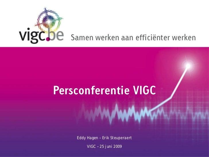 Samen werken aan efficiënter werkenPersconferentie VIGC    Eddy Hagen – Erik Steuperaert         VIGC – 25 juni 2009