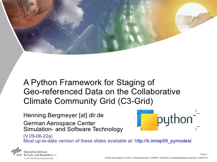 A Python Framework for Staging of Geo-referenced Data on the Collaborative Climate Community Grid (C3-Grid) Henning Bergme...