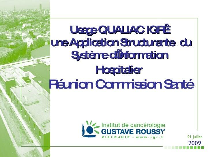 Usage QUALIAC IGR:  une Application Structurante  du Système d'Information  Hospitalier   Réunion Commission Santé 01 Jui...