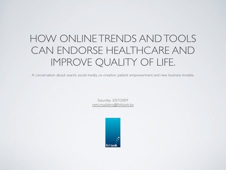HOW ONLINE TRENDS AND TOOLS CAN ENDORSE HEALTHCARE AND    IMPROVE QUALITY OF LIFE. A conversation about search, social med...