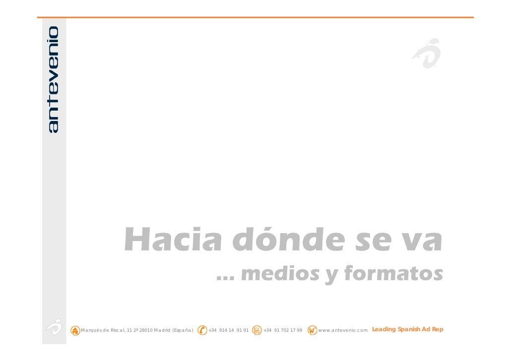 Hacia dónde se va                                                     … medios y formatos  Marqués de Riscal, 11 2ª 28010 ...