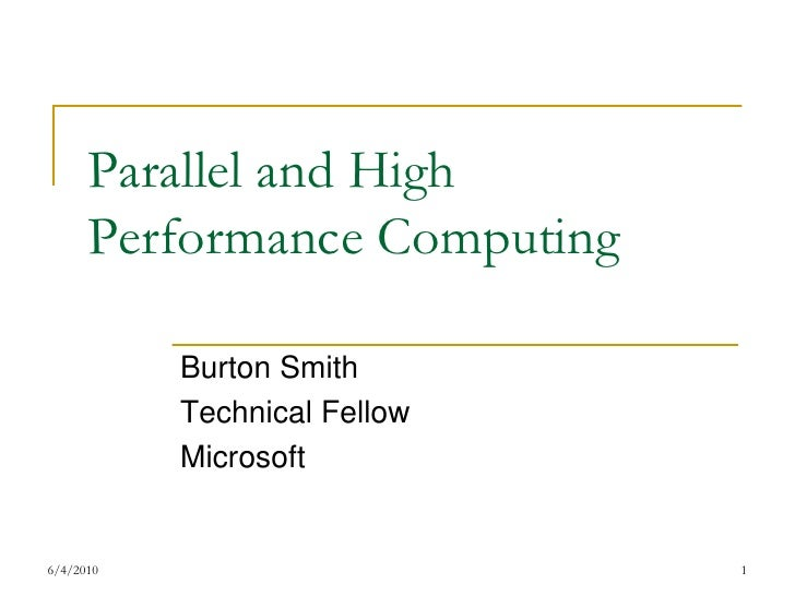 7/17/2009<br />1<br />Parallel and High Performance Computing<br />Burton Smith<br />Technical Fellow<br />Microsoft<br />