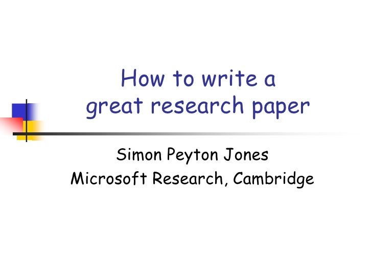 How to write a great research paper<br />Simon Peyton Jones<br />Microsoft Research, Cambridge<br />