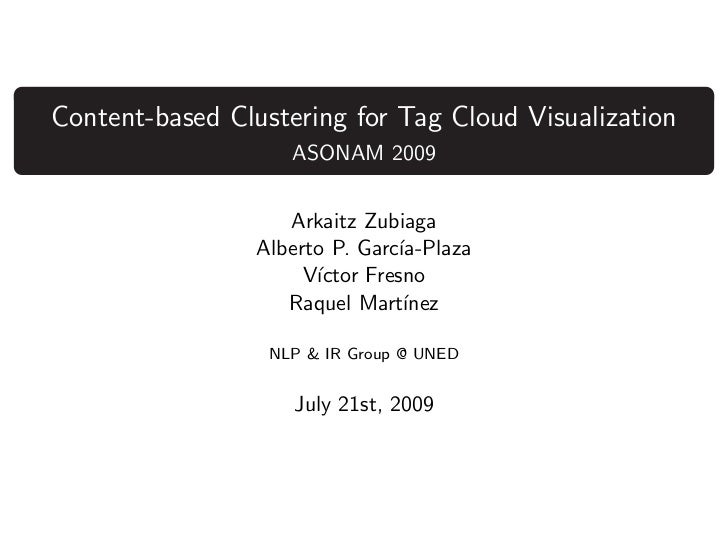 Content-based Clustering for Tag Cloud Visualization                     ASONAM 2009                    Arkaitz Zubiaga   ...