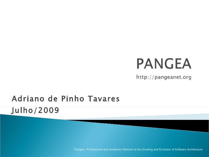 Adriano de Pinho Tavares  Julho/2009 Pangea - Professional and Academic Network to the Growing and Evolution of Software A...