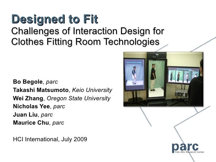 Designed to Fit Challenges of Interaction Design for Clothes Fitting Room Technologies Bo Begole ,  parc Takashi Matsumoto...