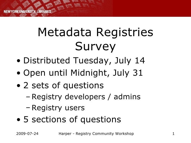 Metadata Registries Survey <ul><li>Distributed Tuesday, July 14 </li></ul><ul><li>Open until Midnight, July 31 </li></ul><...
