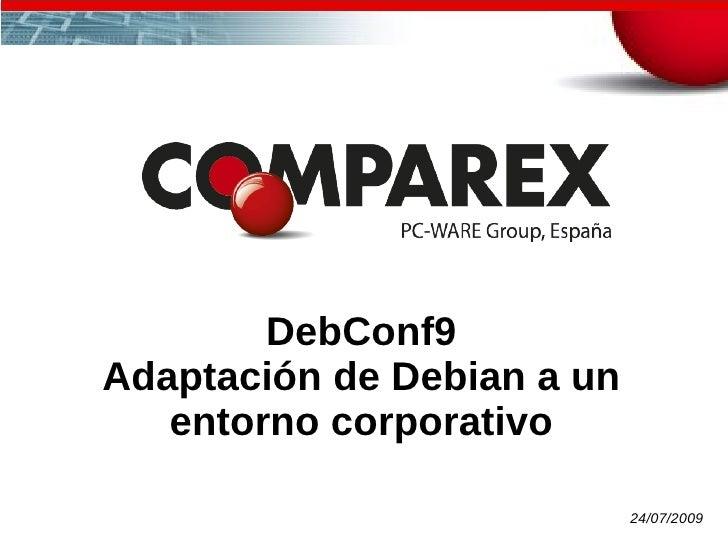 DebConf9 Adaptación de Debian a un entorno corporativo 24/07/2009
