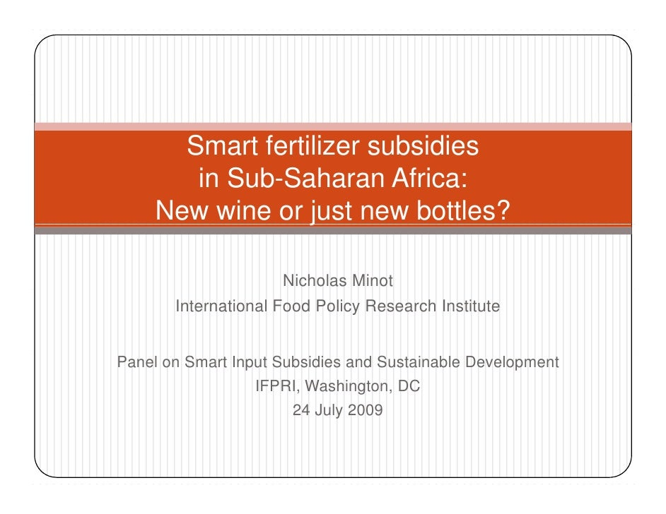 Smart fertilizer subsidies         in Sub-Saharan Africa:      New wine or just new bottles?                   j          ...