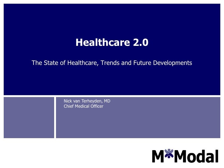 Healthcare 2.0<br />The State of Healthcare, Trends and Future Developments<br />Nick van Terheyden, MDChief Medical Offic...
