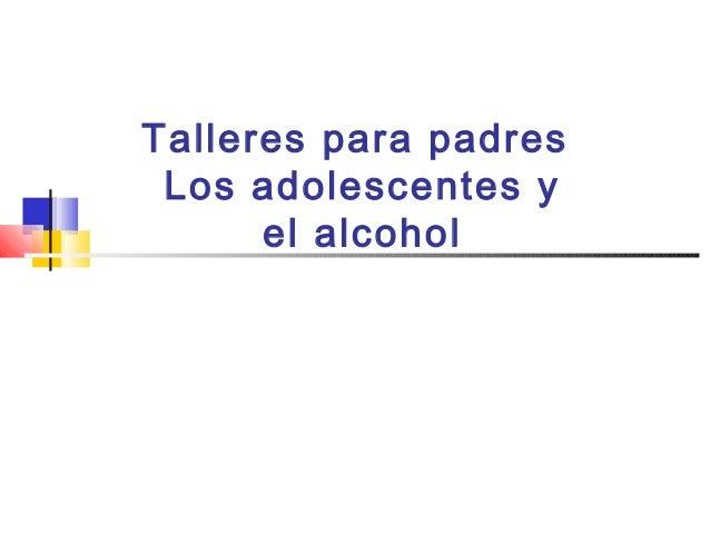 Talleres para padres Los adolescentes y el alcohol