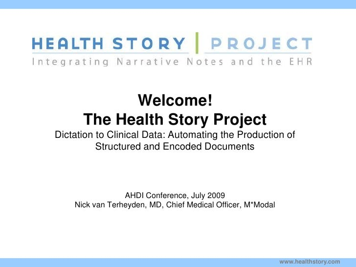 Welcome!The Health Story ProjectDictation to Clinical Data: Automating the Production of Structured and Encoded Documents<...