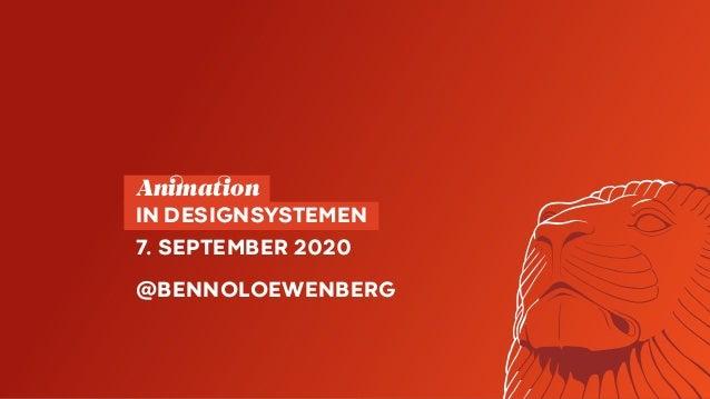 Animation  IN DESIGNSYSTEMEN 7. SEPTEMBER 2020 @BENNOLOEWENBERG
