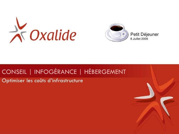 Petit Déjeuner                                        8 Juillet 2009     CONSEIL | INFOGÉRANCE | HÉBERGEMENT Optimiser les...