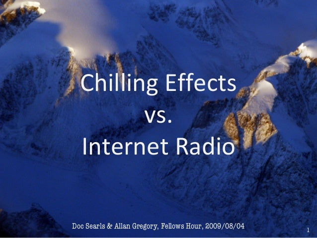 1 Chilling Effects vs. Internet Radio Doc Searls & Allan Gregory, Fellows Hour, 2009/08/04