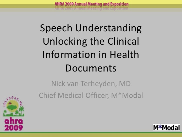 Speech UnderstandingUnlocking the Clinical Information in Health Documents<br />Nick van Terheyden, MD<br />Chief Medical ...
