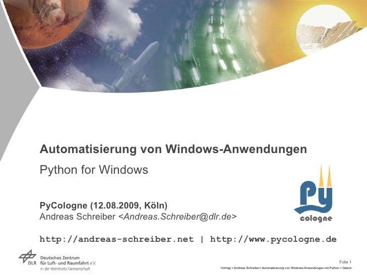 Automatisierung von Windows-Anwendungen Python for Windows PyCologne (12.08.2009, Köln) Andreas Schreiber  <Andreas.Schrei...