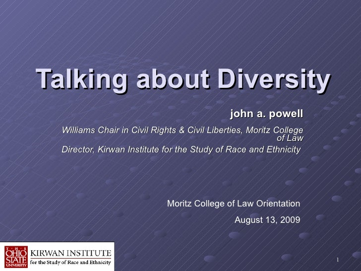 Talking about Diversity   john a. powell Williams Chair in Civil Rights & Civil Liberties, Moritz College of Law Director,...