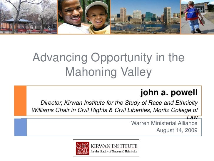 Advancing Opportunity in the Mahoning Valley<br />john a. powellDirector, Kirwan Institute for the Study of Race and Ethni...