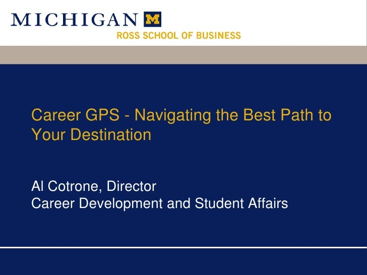 Career GPS - Navigating the Best Path to Your Destination<br />Al Cotrone, Director<br />Career Development and Student Af...