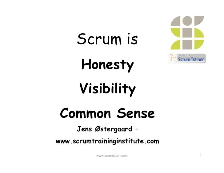 Scrum is        Honesty       Visibility  Common Sense       Jens Østergaard – www.scrumtraininginstitute.com            w...