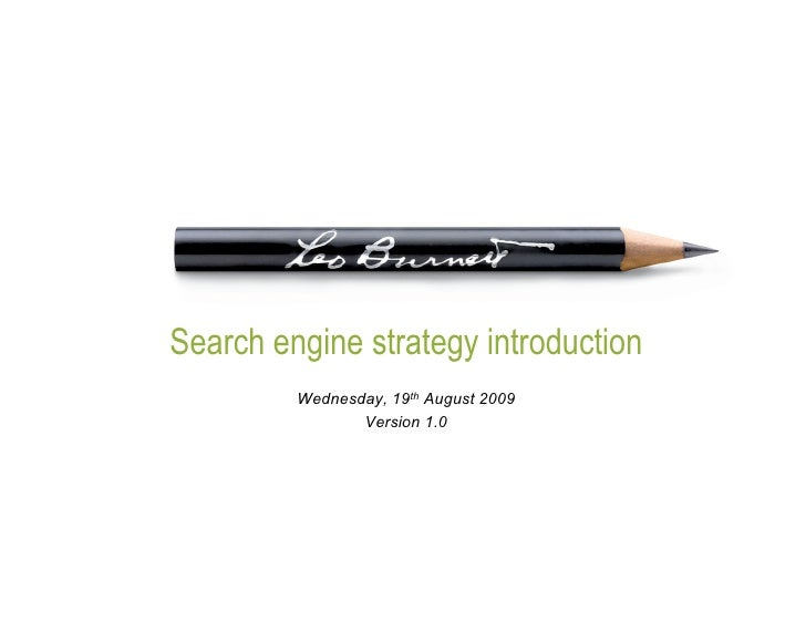 Search engine strategy introduction          Wednesday, 19th August 2009                 Version 1.0