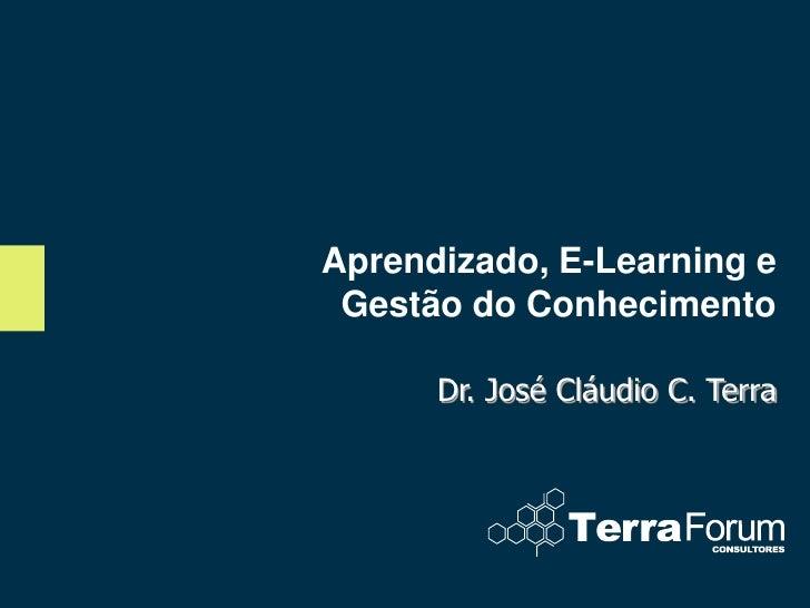 Aprendizado, E-Learning e  Gestão do Conhecimento        Dr. José Cláudio C. Terra