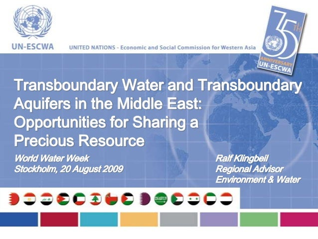 Ralf KlingbeilRegional AdvisorEnvironment & WaterTransboundary Water and TransboundaryAquifers in the Middle East:Opportun...