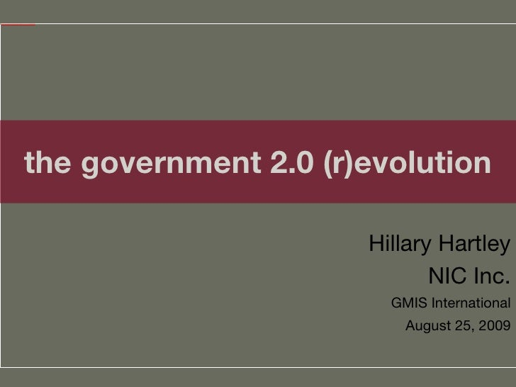 the government 2.0 (r)evolution Hillary Hartley NIC Inc. GMIS International August 25, 2009