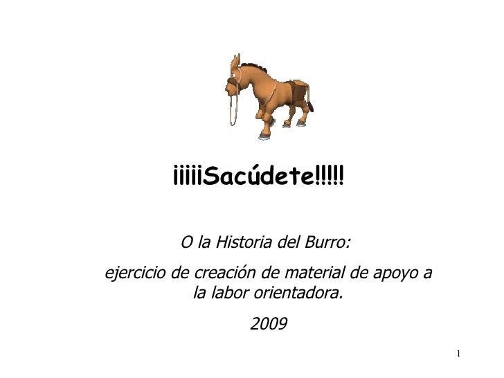 ¡¡¡¡¡Sacúdete!!!!!   O la Historia del Burro:  ejercicio de creación de material de apoyo a la labor orientadora. 2009