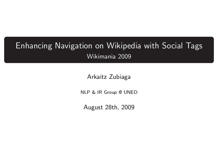 Enhancing Navigation on Wikipedia with Social Tags                   Wikimania 2009                   Arkaitz Zubiaga     ...