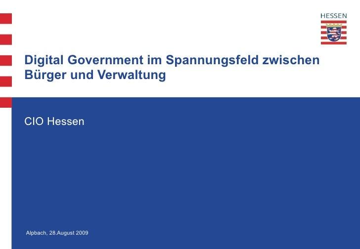Digital Government im Spannungsfeld zwischen Bürger und Verwaltung  CIO Hessen Alpbach, 28.August 2009