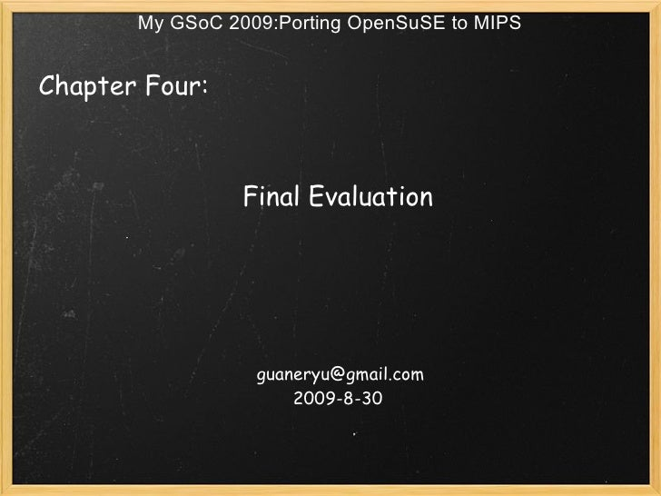 My GSoC 2009:Porting OpenSuSE to MIPS   Chapter Four:                                             Final Evaluation      ...