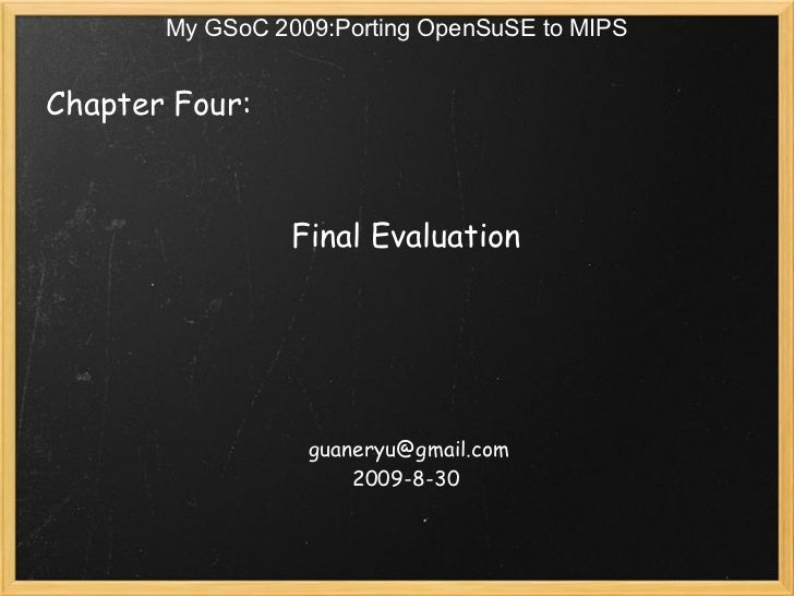 My GSoC 2009:Porting OpenSuSE to MIPSChapter Four:                                          Final Evaluation            ...