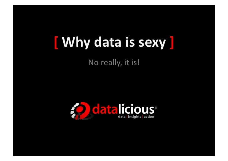 [  Why  data  is  sexy  ]             No  really,  it  is!
