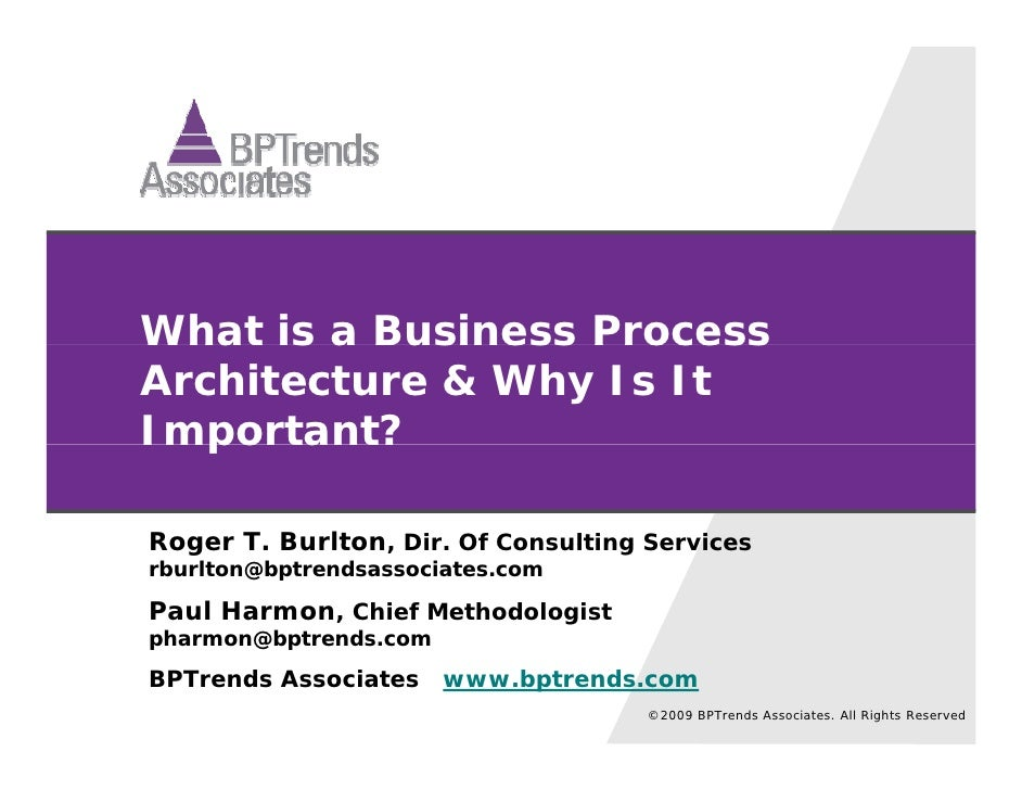 What is a Business Process Architecture & Why Is It Important?  Roger T. Burlton, Dir Of Consulting Services       T      ...