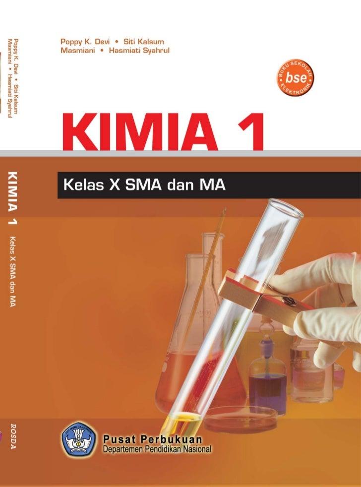 • Poppy K. Devi • Siti Kalsum• Masmiani • Hasmiati SyahrulKIMIA 1 Kelas X SMA dan MA            PUSAT PERBUKUAN           ...