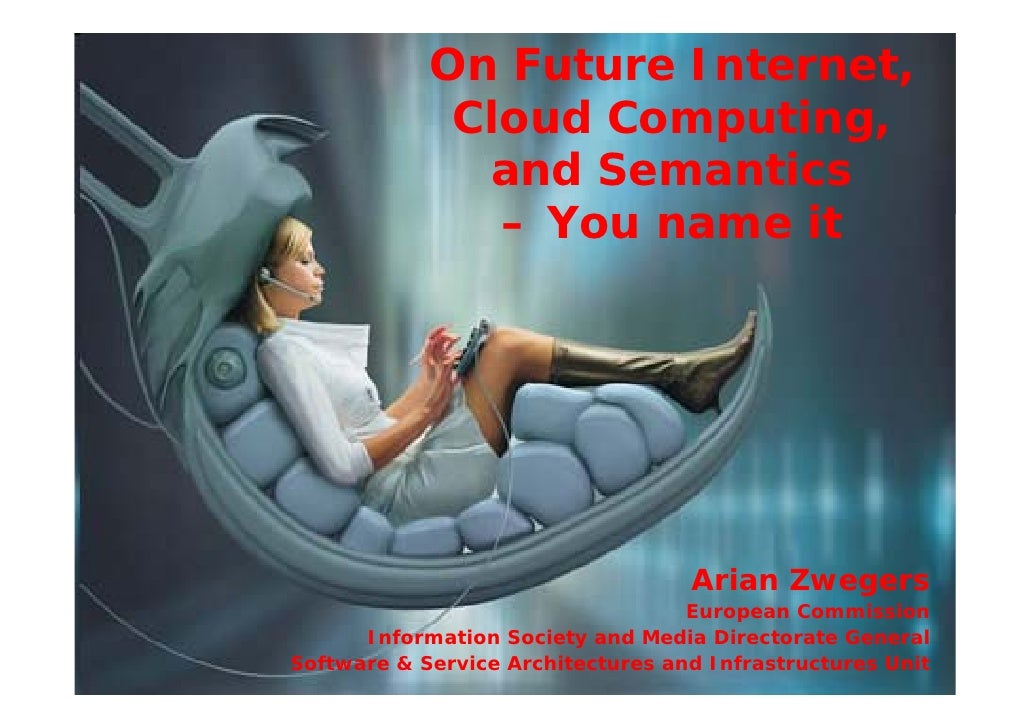 On Future Internet,              Cloud Computing,               and Semantics                – You name it                ...