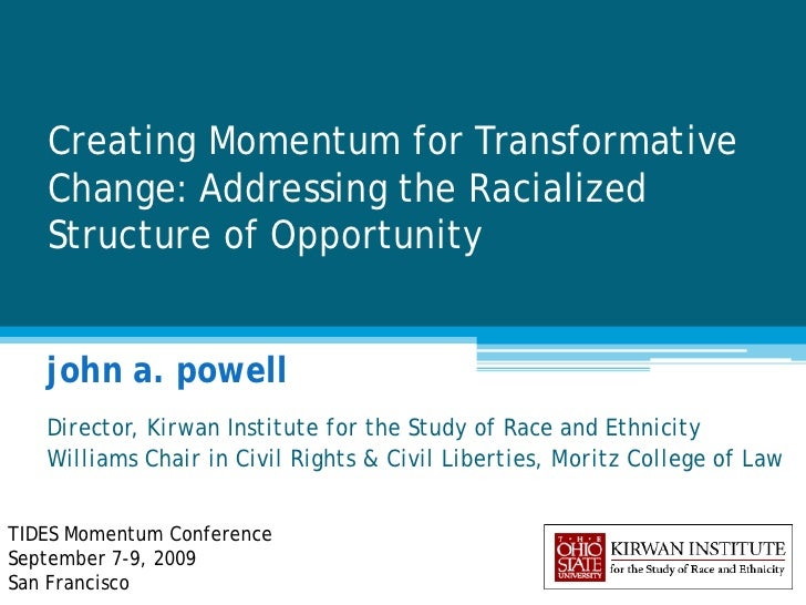 Creating Momentum for Transformative   Change: Addressing the Racialized   Structure of Opportunity   john a. powell   Dir...