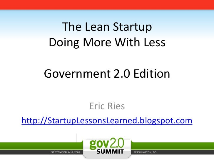 The Lean StartupDoing More With LessGovernment 2.0 Edition<br />Eric Ries <br />http://StartupLessonsLearned.blogspot.com<...