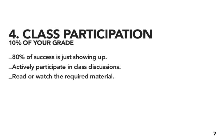 4. CLASS PARTICIPATION 10% OF YOUR GRADE  _ 80% of success is just showing up. _ Actively participate in class discussions...