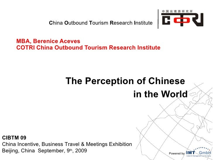 MBA, Berenice Aceves COTRI China Outbound Tourism Research Institute The Perception of Chinese  in the World CIBTM 09 Chin...