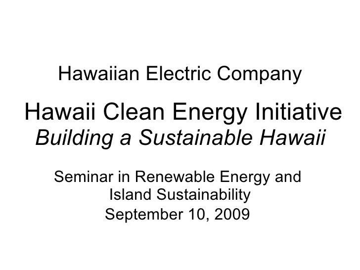 Hawaiian Electric Company  Hawaii Clean Energy Initiative  Building a Sustainable Hawaii Seminar in Renewable Energy and  ...