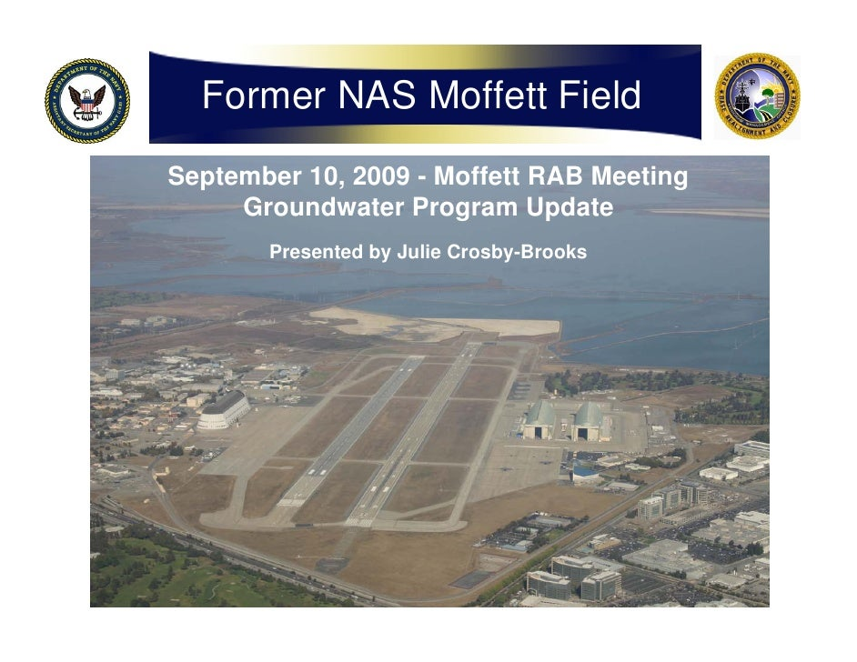 Former NAS Moffett Field September 10, 2009 - Moffett RAB Meeting      Groundwater Program Update        Presented by Juli...