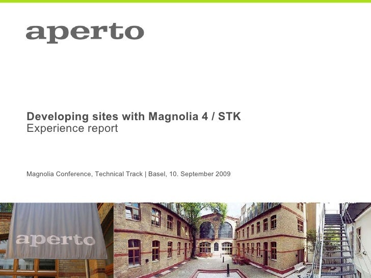 Developing sites with Magnolia 4 / STK Experience report Magnolia Conference, Technical Track | Basel, 10. September 2009
