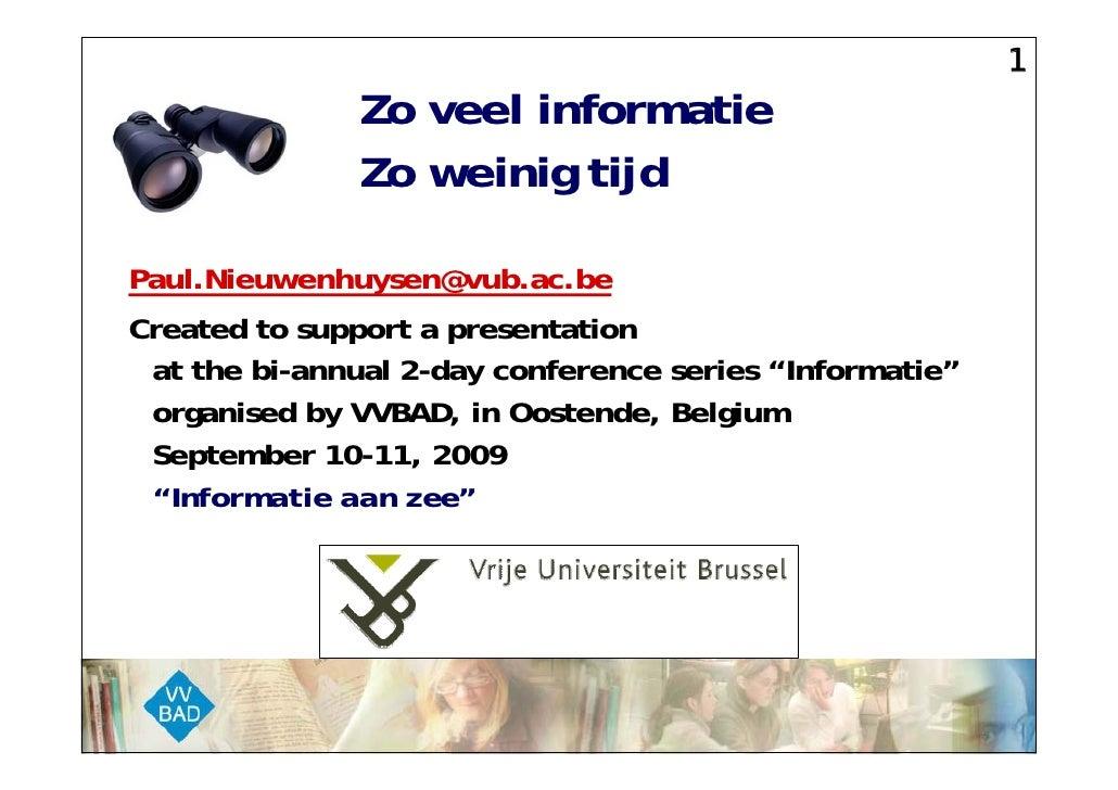 1                Zo veel informatie                Zo weinig tijd  Paul.Nieuwenhuysen@vub.ac.be Created to support a prese...