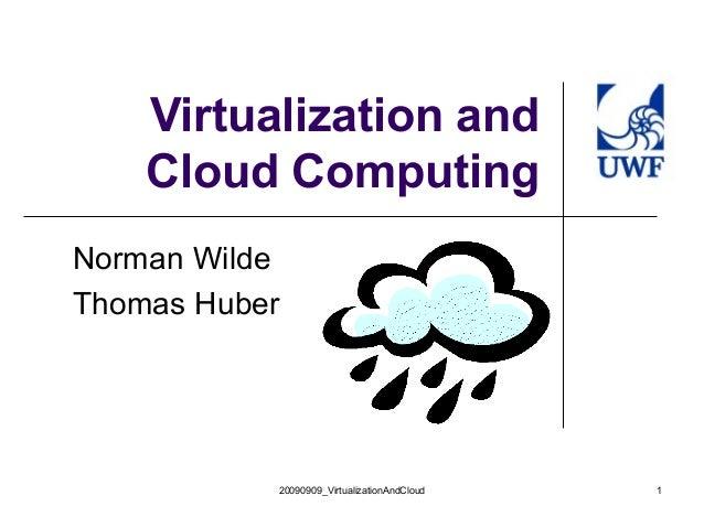 Virtualization and    Cloud ComputingNorman WildeThomas Huber           20090909_VirtualizationAndCloud   1