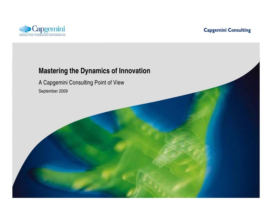 Mastering the Dynamics of Innovation A Capgemini Consulting Point of View September 2009