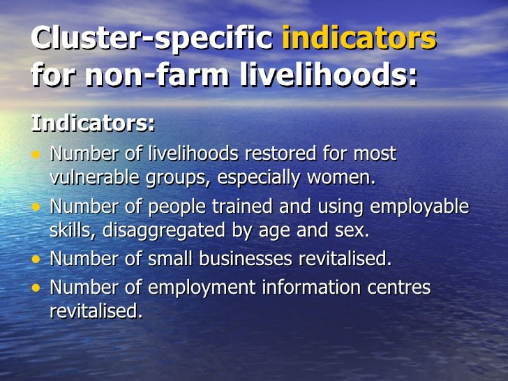 Cluster-specific  indicators  for non-farm livelihoods: <ul><li>Indicators: </li></ul><ul><li>Number of livelihoods restor...