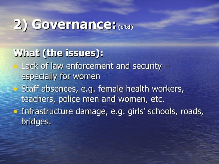 2) Governance:  (c'td) <ul><li>What (the issues): </li></ul><ul><li>Lack of law enforcement and security – especially for ...
